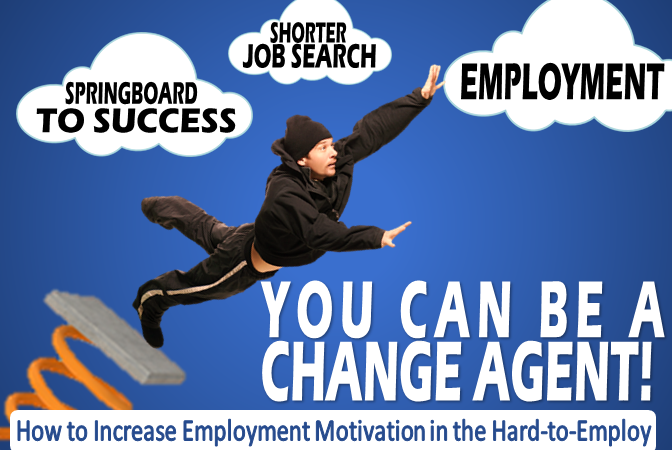 Want new ways to increase employment motivation in the hard-to-employ? REGISTER FOR APRIL TRAINING DATES